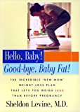 Hello, Baby! Good-Bye, Baby Fat!