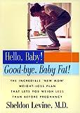 Hello, Baby! Good-Bye, Baby Fat!
