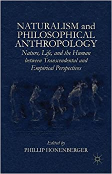 Book Naturalism and Philosophical Anthropology: Nature, Life, and the Human between Transcendental and Empirical Perspectives