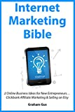 INTERNET MARKETING BIBLE: 2 Online Business Ideas for New Entrepreneurs… Clickbank Affiliate Marketing & Selling on Etsy
