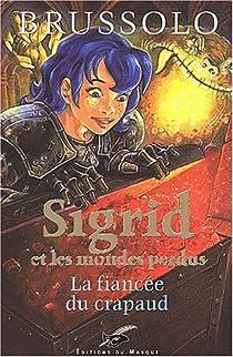 Sigrid et les mondes perdus, tome 2 : La fiancée du crapaud par Brussolo