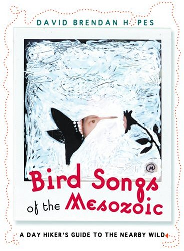 Read Online Bird Songs of the Mesozoic: A Day Hiker's Guide to the Nearby Wild (The World As Home) pdf