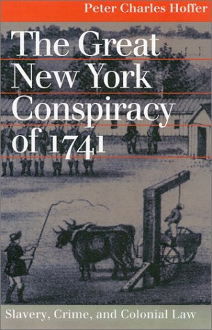 The Great New York Conspiracy of 1741: Slavery, Crime, and Colonial Law (Landmark Law Cases & American Society)