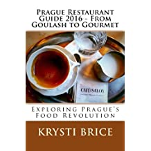 Prague Restaurant Guide 2016 - From Goulash to Gourmet: Exploring Prague's Food Revolution
