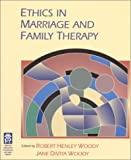 Ethics in Marriage and Family Therapy, Jane DiVita Woody, Robert Henley Woody, 1931846049