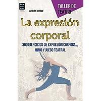 La Expresión Corporal. 300 Ejercicios De Expresión Corporal