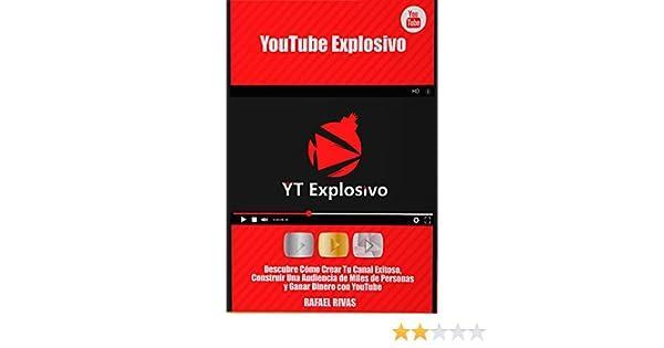 YouTube Explosivo: Descubre Cómo Crear Tu Canal Exitoso, Construir una Audiencia de Miles de Personas y Ganar Mucho Dinero con YouTube eBook: Rafael Rivas: ...