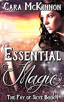 Essential Magic (The Fay of Skye Book 1) by [McKinnon, Cara]