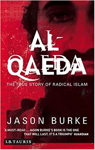 Al-Qaeda: The True Story of Radical Islam: Jason Burke ...