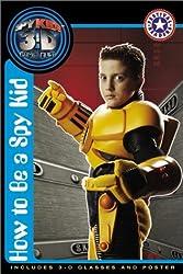 How to Be a Spy Kid (Spy Kids 3-D / Festival Readers)