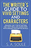 The Writer's Guide to Vivid Settings and Characters: An Amazing Descriptive Thesaurus on Writing Description (Ficton…