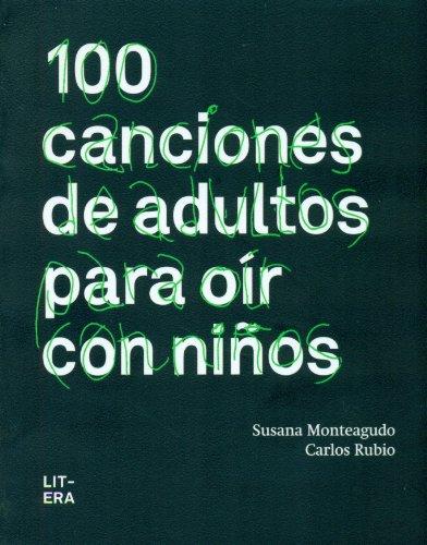 Descargar Libro 100 Canciones De Adultos Para Oír Con Niños Susana;carlos Rubio Monteagudo