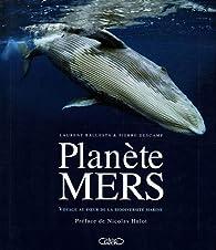 Planète Mers : Voyages au coeur de la diversité marine par Laurent Ballesta
