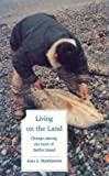 Front cover for the book Living on the land : change among the Inuit of Baffin Island by John S. Matthiasson
