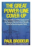 The Great Power-Line Cover-Up: How the Utilities and the Government Are Trying to Hide the Cancer Hazard Posed by Electromagnetic Fields