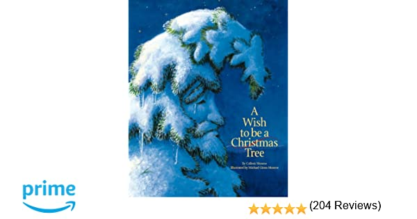 A Wish to Be A Christmas Tree (Holiday): Colleen Monroe, Michael ...