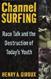 Channel Surfing: Race Talk and the Destruction of Today's Youth