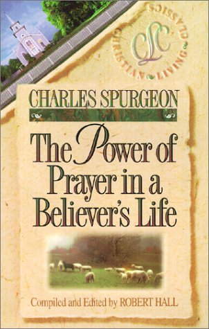 The Power of Prayer in a Believer's Life (Christian Living Classics)