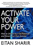 Activate Your Power: How to Unlock Your Full Potential and Direct Your Own Success