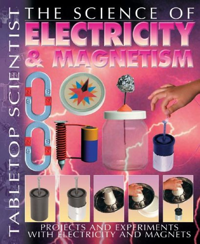 0: The Science of Electricity & Magnetism: Projects and Experiments with Electricity and Magnets (Tabletop Scientist)