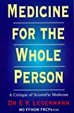 Medicine for the Whole Person, Erich K. Ledermann, 1862040567
