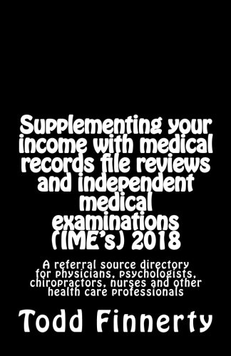 Read Online Supplementing your income with medical records file reviews and independent medical examinations (IME's) 2018: A referral source directory for ... nurses and other health care professionals ebook