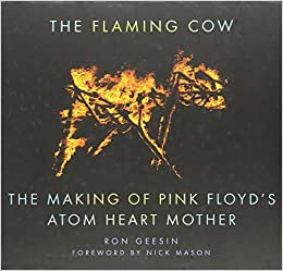 The Flaming Cow: The Making of Pink Floyds Atom Heart Mother ...