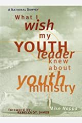 What I Wish My Youth Leader Knew About Youth Ministry: A National Survey Paperback
