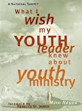 What I Wish My Youth Leader Knew about Youth Ministry, Mike Nappa, 0784709114