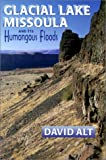Glacial Lake Missoula and Its Humongous Floods, David Alt, 0878424156