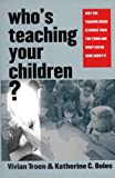 Who's Teaching Your Children?, Vivian Troen and Katherine C. Boles, 0300105207
