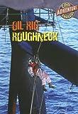 Oil Rig Roughneck, Geoffrey M. Horn, 0836888901