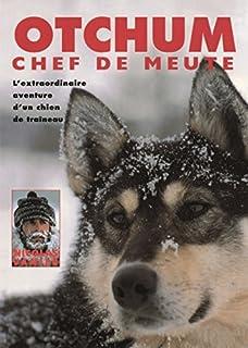 Otchum, chef de meute : l'extraordinaire aventure d'un chien de traîneau