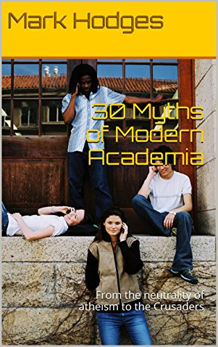 30 Myths of Modern Academia: From the neutrality of atheism to the Crusaders (The Ten Myths Series)