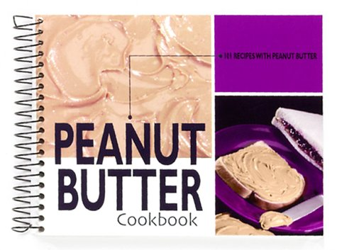 Peanut Butter Cookbook - Peanut Butter Cookbook: 101 Recipes with Peanut Butter