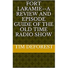 Fort Laramie--A Review and Episode Guide of the Old Time Radio Show (OTR Reviews and Episode Guides Book 2)