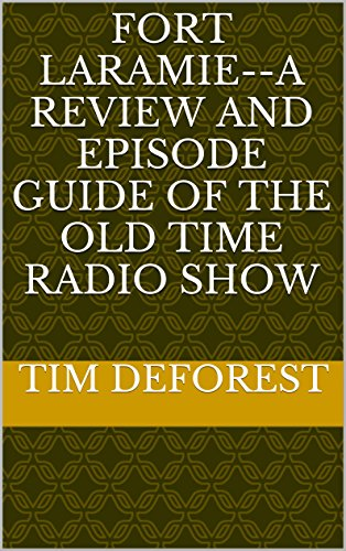 Fort Laramie--A Review and Episode Guide of the Old Time Radio Show (OTR Reviews and Episode Guides Book 2) por Tim DeForest