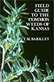Field Guide to the Common Weeds of Kansas, T. M. Barkley, 0700602240