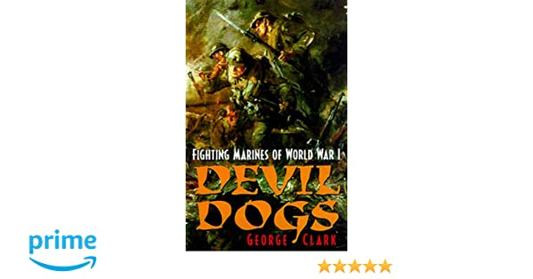 official photos free shipping uk cheap sale Devil Dogs: Fighting Marines of World War I: George B. Clark ...