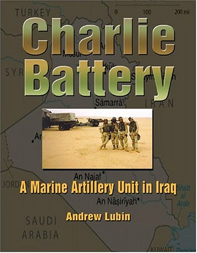 Charlie Battery: A Marine Artillery Unit in Iraq (Hellgate Memories Series) (Hellgate Memories - Marine Battery Brands