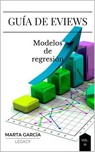 Guía de Eviews: modelos de regresión: Econometría (Spanish Edition)