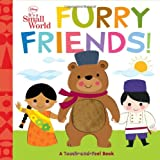 Disney It's A Small World Furry Friends (Touch-and-feel Book, A)