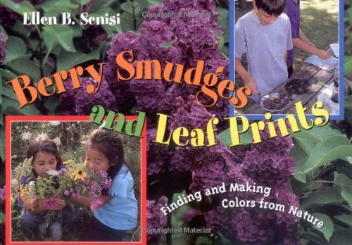 Download Berry Smudges and Leaf Prints: Finding and Making Colors from Nature PDF