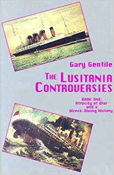 The Lusitania Controversies: Book One: Atrocity of War and a Wreck-Diving History