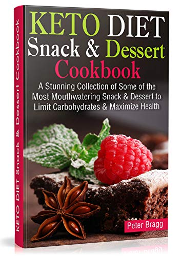 KETO DIET Snack & Dessert Cookbook: A Stunning Collection of Some of the Most Mouthwatering Snack & Dessert to Limit Carbohydrates and Maximize Health (With Pictures & Nutrition Facts) ()
