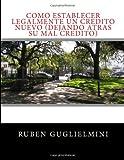 Como Establecer Legalmente un Credito Nuevo (dejando Atras Su Mal Credito), Ruben Guglielmini, 1495464946