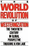 The World Revolution of Westernization: The Twentieth Century in Global Perspective