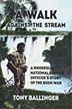 A Walk Against The Stream: A Rhodesian National