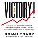 Victory: Applying the Proven Principles of Military Strategy to Achieve Greater Success in Your Business and Personal Life Audiobook by Brian Tracy Narrated by Brian Tracy