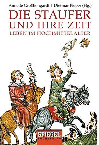 Die Staufer und ihre Zeit: Leben im Hochmittelalter